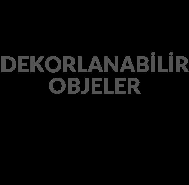 DEKORLANABİLİR OBJELER